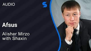 Alisher Mirzo, Shaxin - Afsus